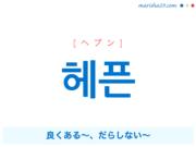 韓国語で表現 헤픈 良くある~、だらしない~ [ヘプン] 歌詞から学ぶ