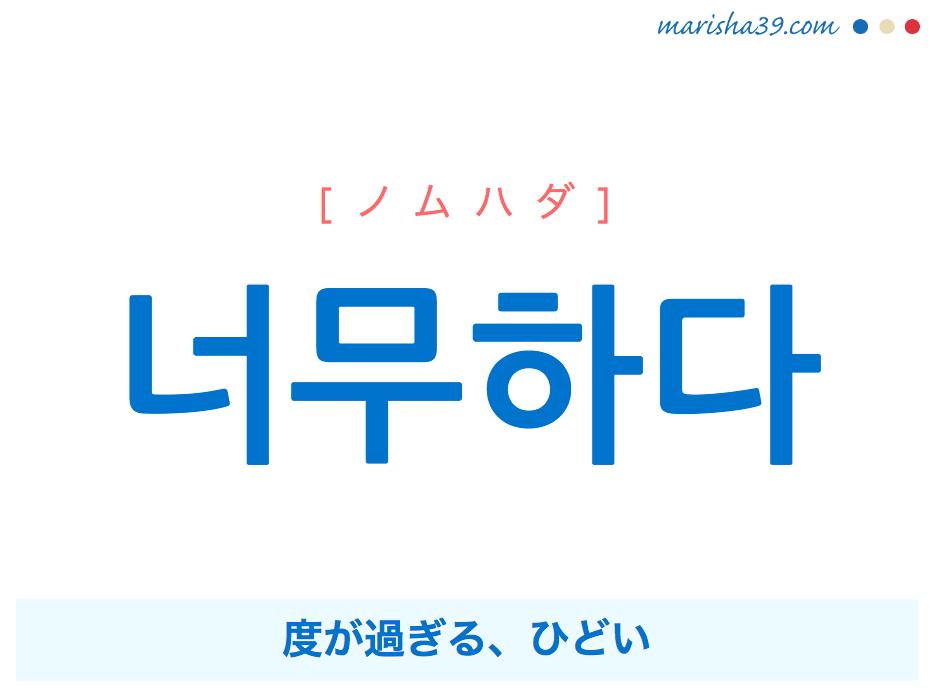 韓国語単語・ハングル 너무하다 [ノムハダ] 度が過ぎる、ひどい 意味・活用・読み方と音声発音